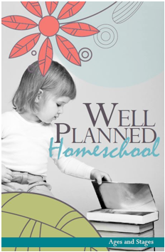 Well Planned Homeschool Ages and Stages