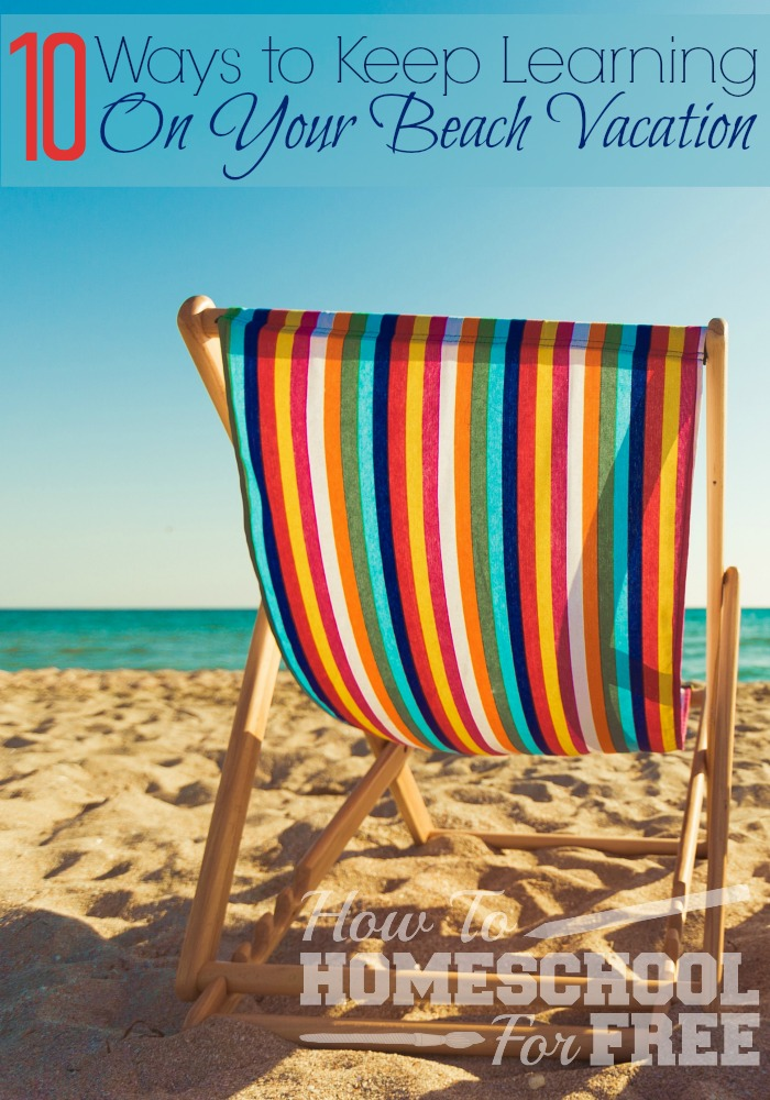 Headed to the beach? Here are 10 fun ways you're family can keep learning on your beach vacation! I love #4!